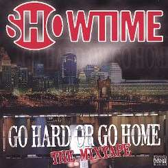 Showtime - Go Hard or Go Home: Da Mixtape mp3 download