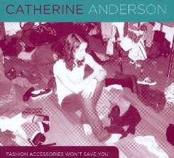 Catherine Anderson - Fashion Accessories Won't Save You mp3 download