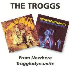 The Troggs - From Nowhere/Trogglodynamite mp3 download