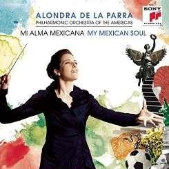 Alondra de la Parra / Philharmonic Orchestra of the Americas - Mi Alma Mexicana (My Mexican Soul) mp3 download