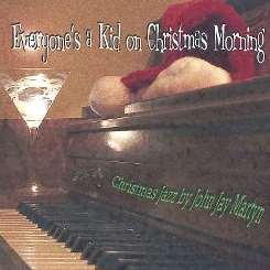 John Jay Martyn - Everyone's a Kid on Christmas Morning mp3 download
