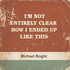 Michael Knight - I'm Not Entirely Clear How I Ended Up Like This mp3 download