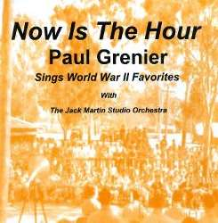 Paul Grenier / The Jack Martin Studio Orchestra - Now Is the Hour: Paul Grenier Sings World War II Favorites mp3 download