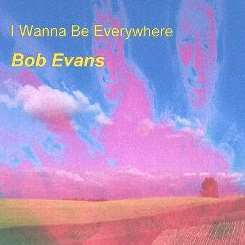 Bob Evans - I Wanna Be Everywhere mp3 download